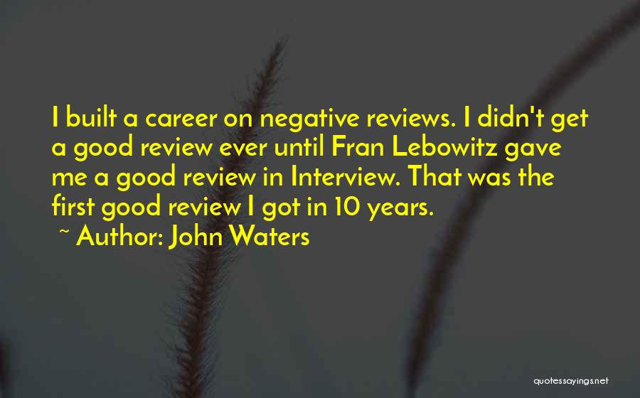 First Interview Quotes By John Waters