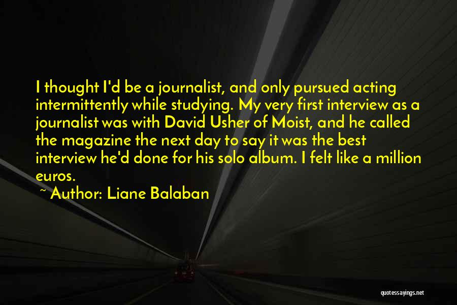 First Interview Quotes By Liane Balaban