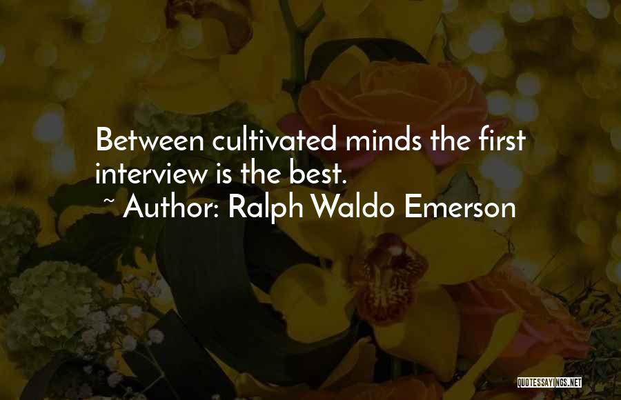 First Interview Quotes By Ralph Waldo Emerson