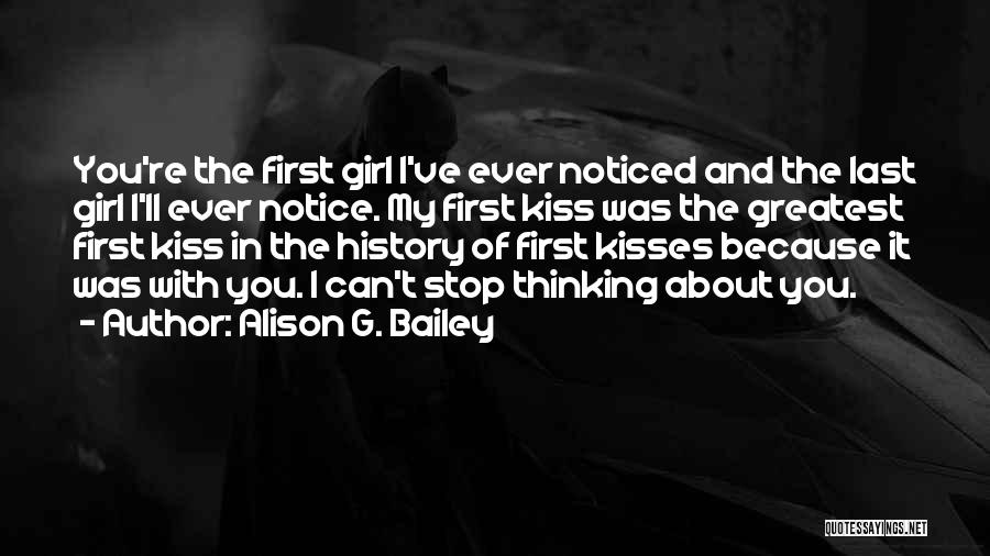 First Kiss Last Kiss Quotes By Alison G. Bailey
