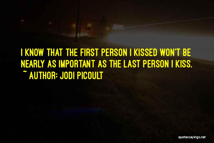 First Kiss Last Kiss Quotes By Jodi Picoult