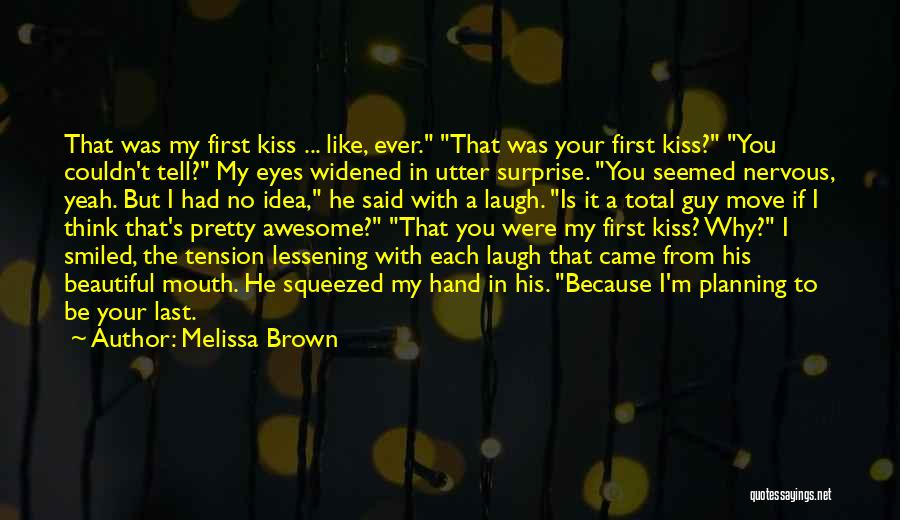 First Kiss Last Kiss Quotes By Melissa Brown