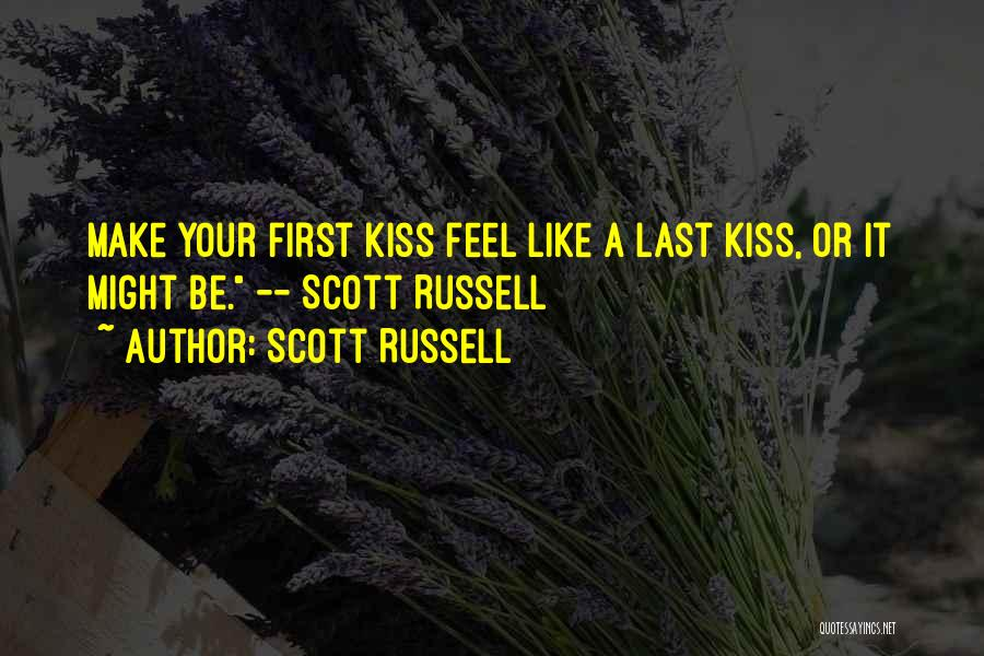First Kiss Last Kiss Quotes By Scott Russell