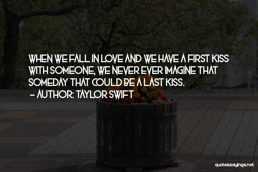 First Kiss Last Kiss Quotes By Taylor Swift