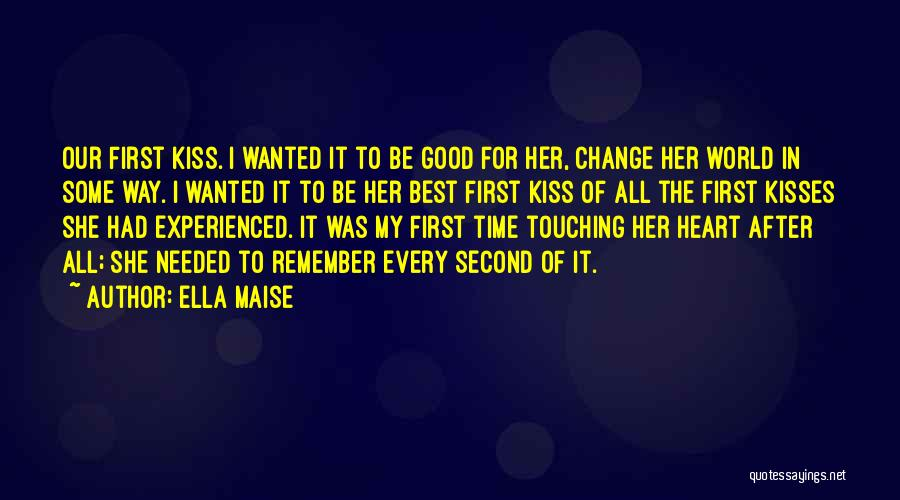 First Kisses Quotes By Ella Maise