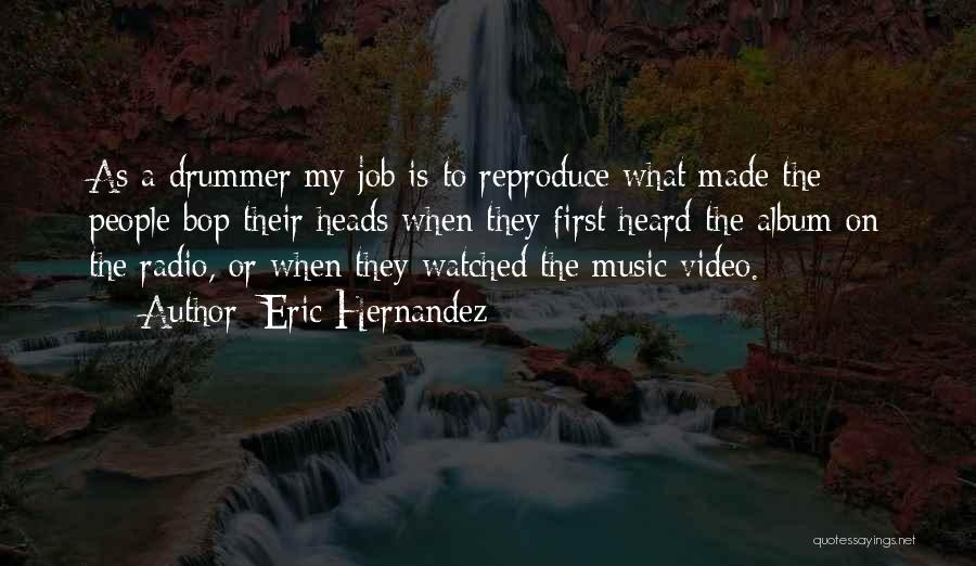 First Music Video Quotes By Eric Hernandez
