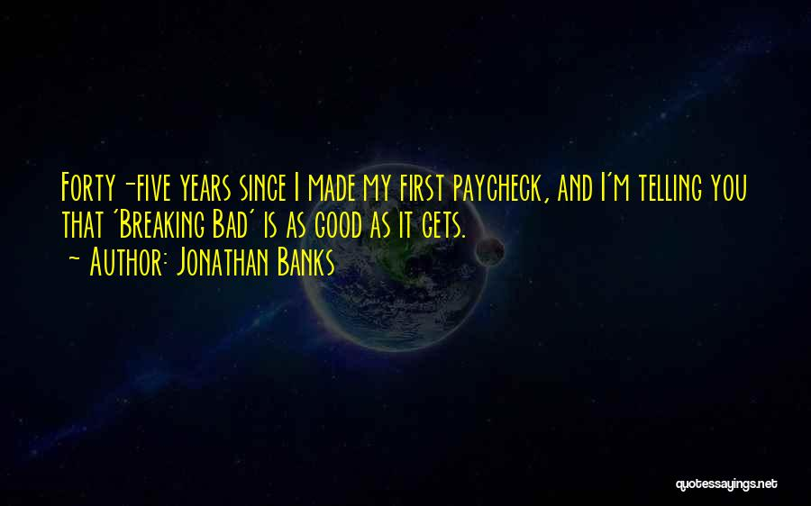First Paycheck Quotes By Jonathan Banks