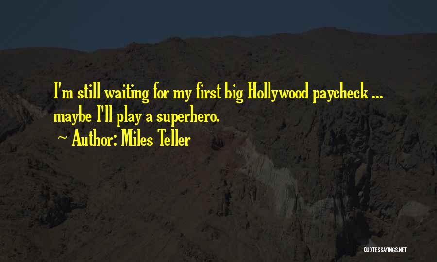 First Paycheck Quotes By Miles Teller