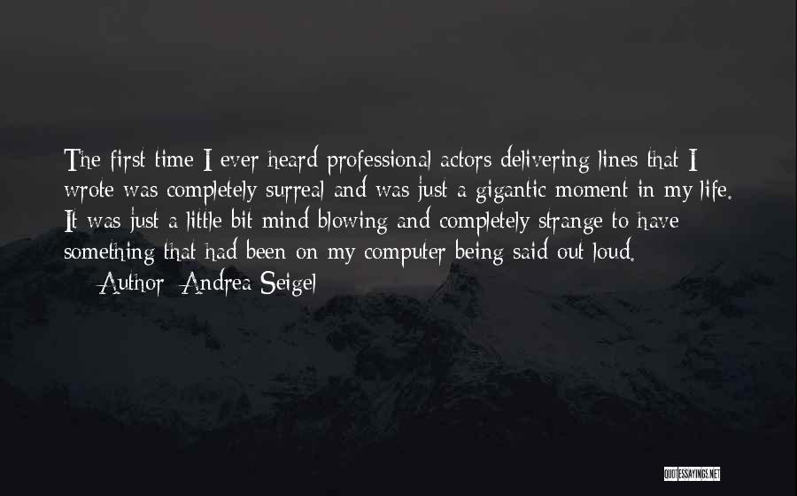 First Time In My Life Quotes By Andrea Seigel