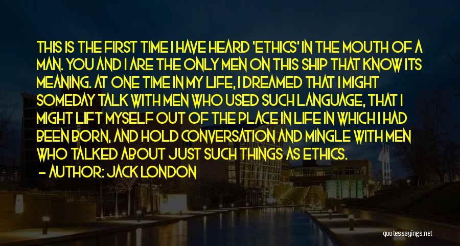 First Time In My Life Quotes By Jack London