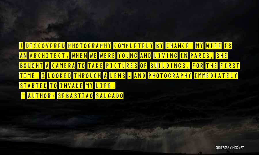 First Time In My Life Quotes By Sebastiao Salgado