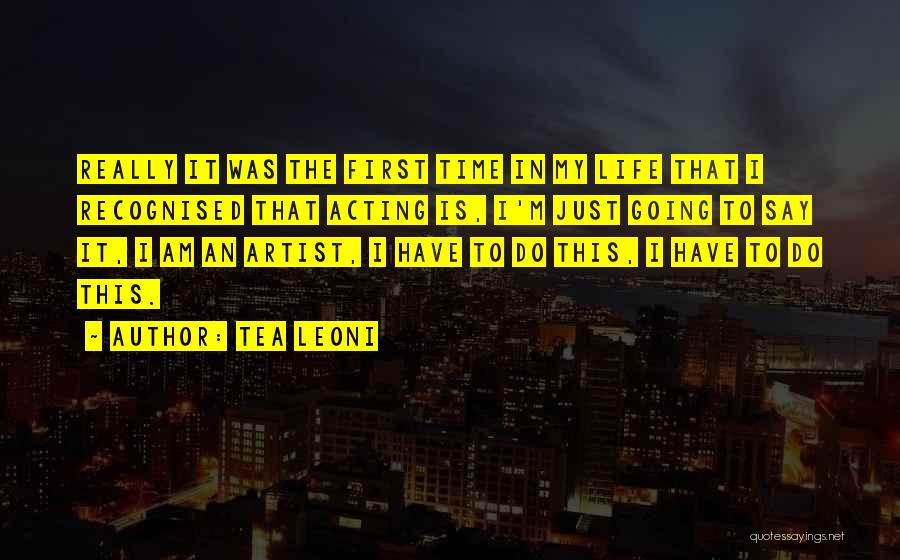 First Time In My Life Quotes By Tea Leoni