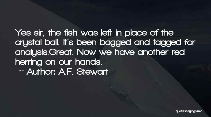 Fish Ball Quotes By A.F. Stewart