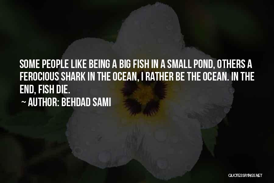 Fish In The Ocean Quotes By Behdad Sami