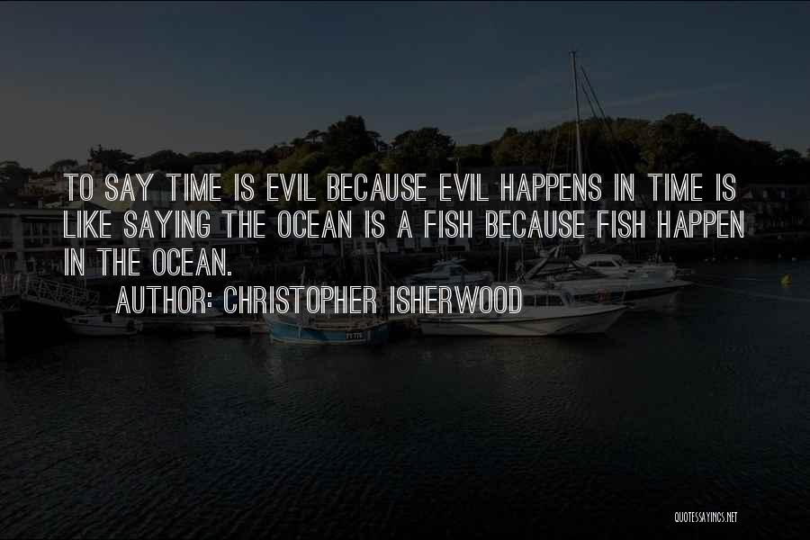 Fish In The Ocean Quotes By Christopher Isherwood