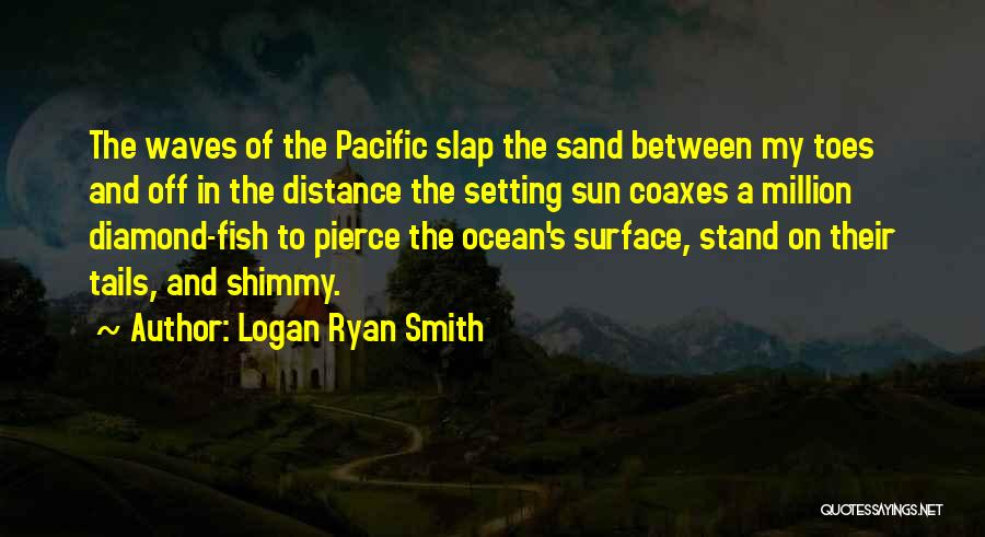Fish In The Ocean Quotes By Logan Ryan Smith