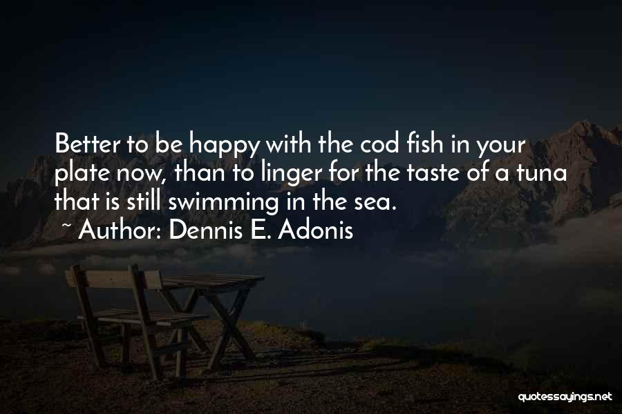 Fish In The Sea Love Quotes By Dennis E. Adonis
