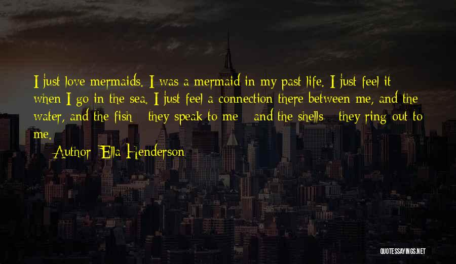Fish In The Sea Love Quotes By Ella Henderson
