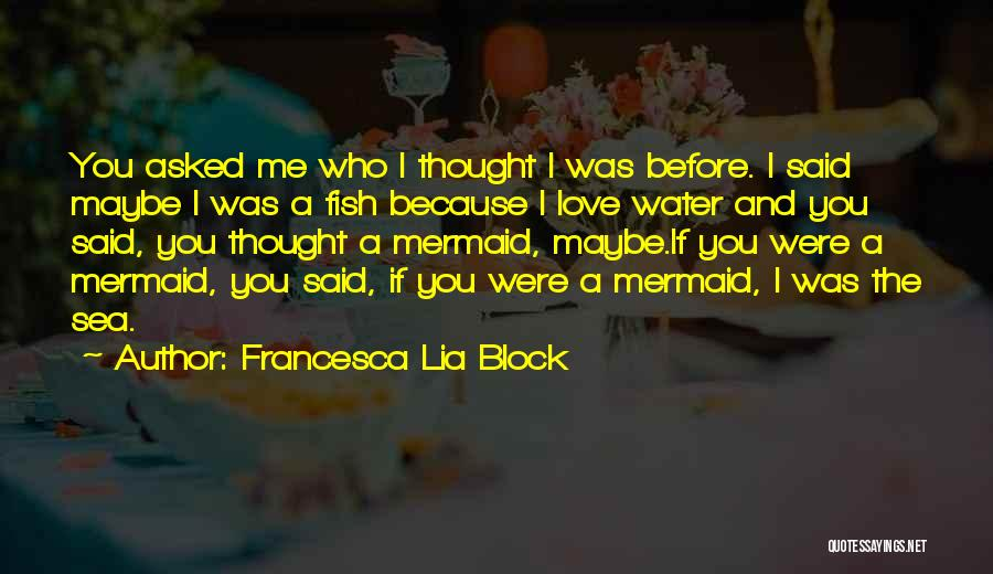 Fish In The Sea Love Quotes By Francesca Lia Block