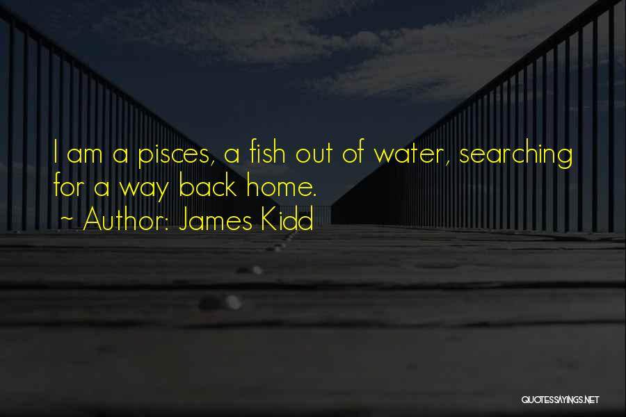 Fish In The Sea Love Quotes By James Kidd
