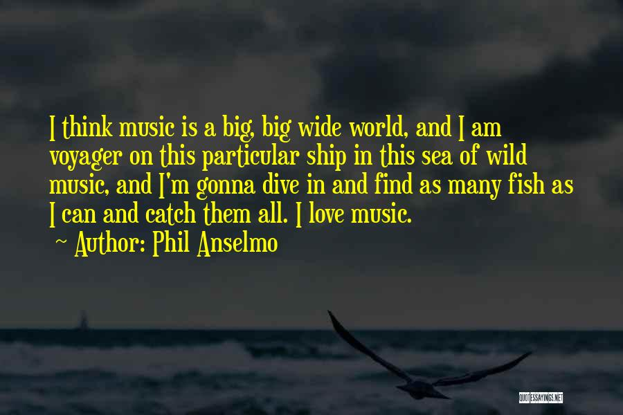Fish In The Sea Love Quotes By Phil Anselmo