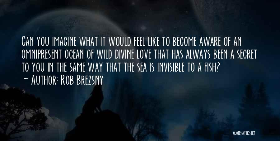 Fish In The Sea Love Quotes By Rob Brezsny