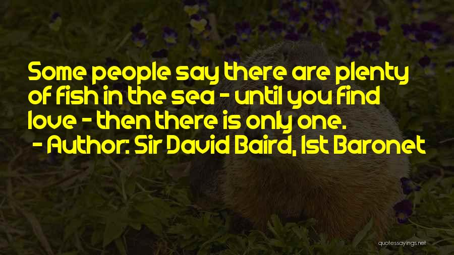 Fish In The Sea Love Quotes By Sir David Baird, 1st Baronet