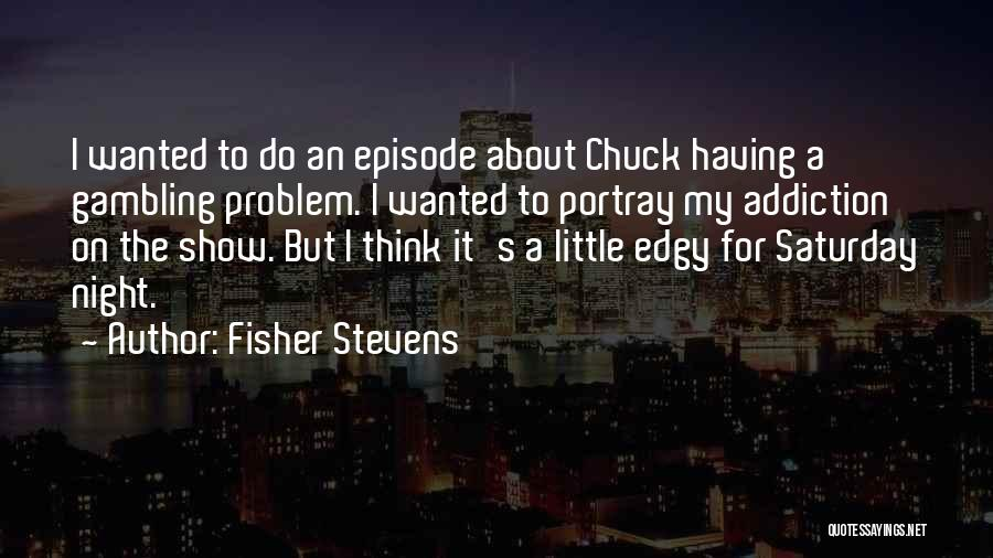 Fisher Stevens Quotes 1029370