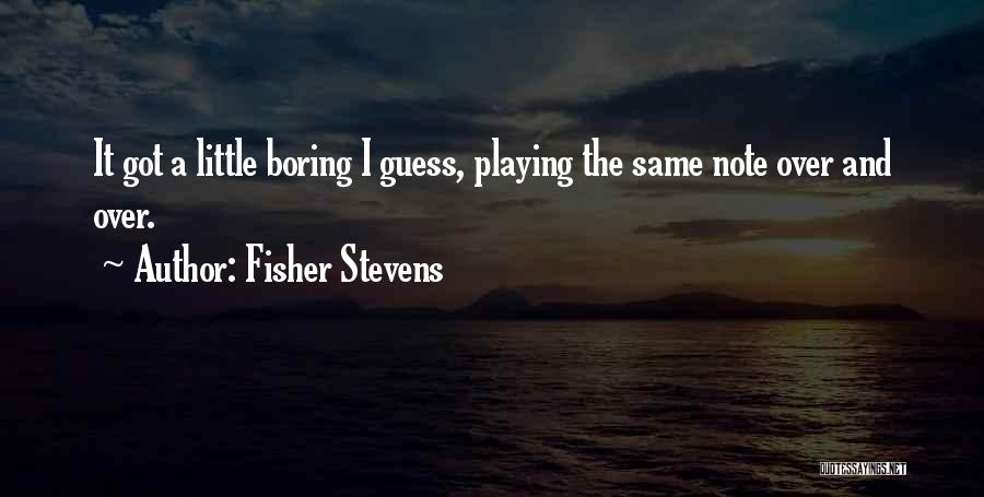 Fisher Stevens Quotes 1503802