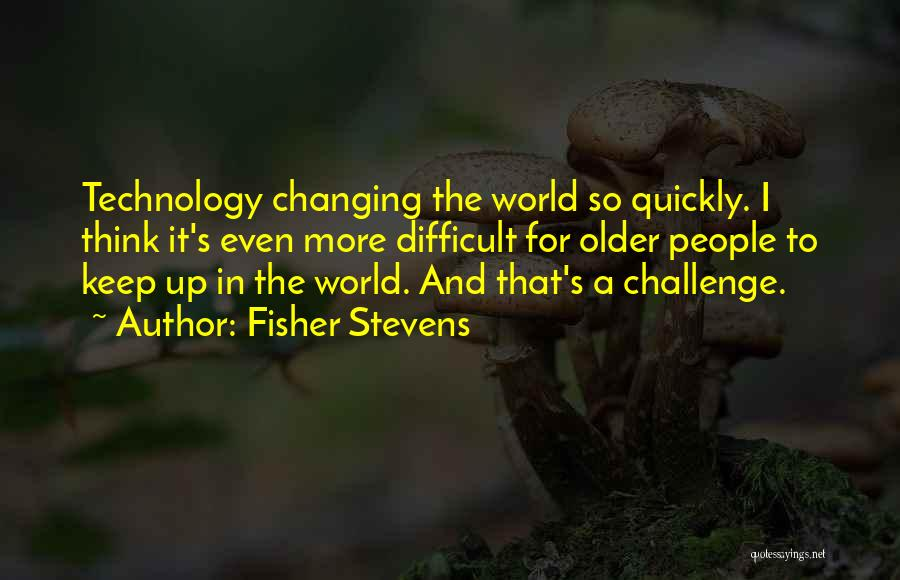 Fisher Stevens Quotes 2271249