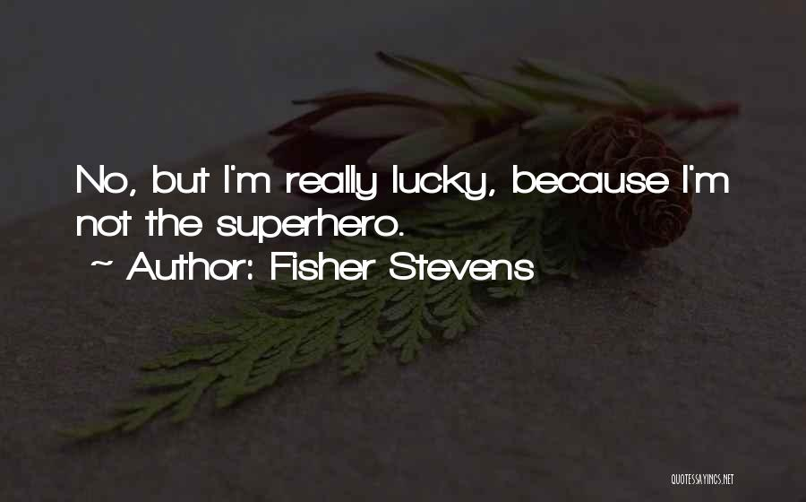 Fisher Stevens Quotes 284082