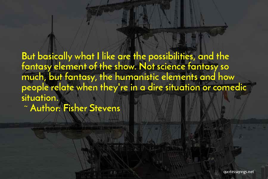 Fisher Stevens Quotes 505687