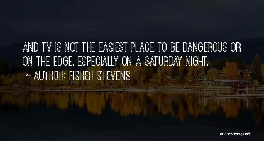 Fisher Stevens Quotes 853214