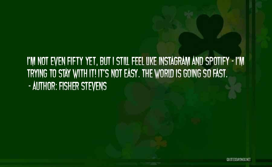 Fisher Stevens Quotes 97670