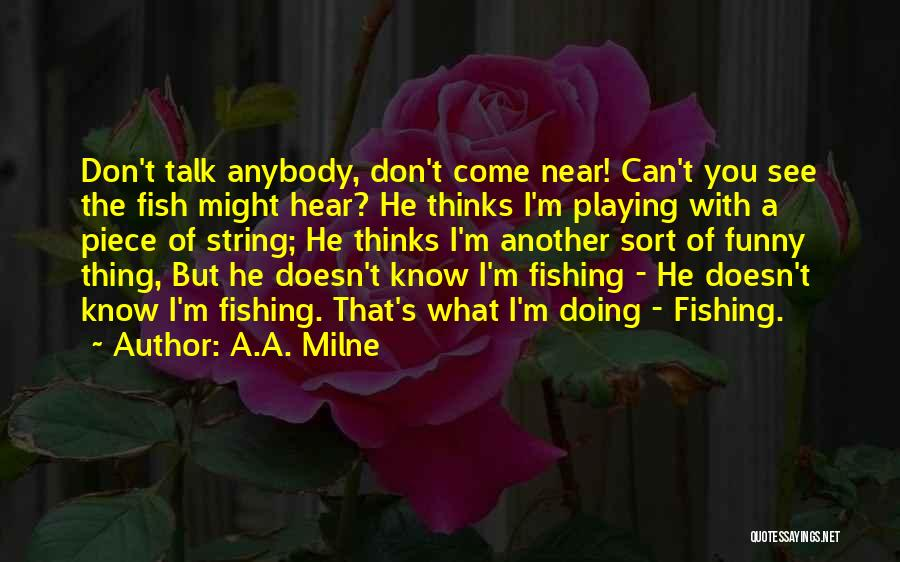Fishing Funny Quotes By A.A. Milne