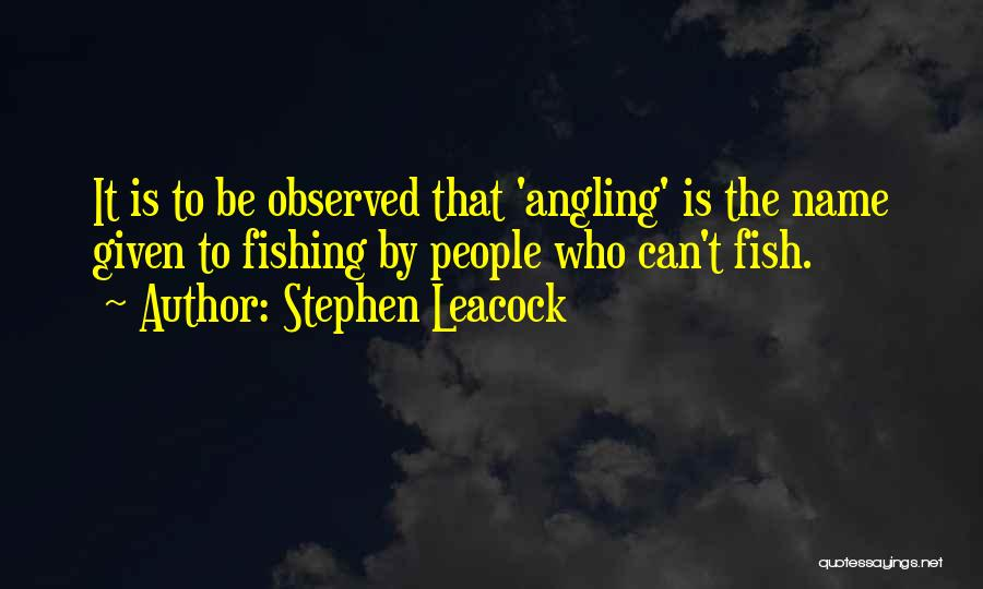 Fishing Funny Quotes By Stephen Leacock