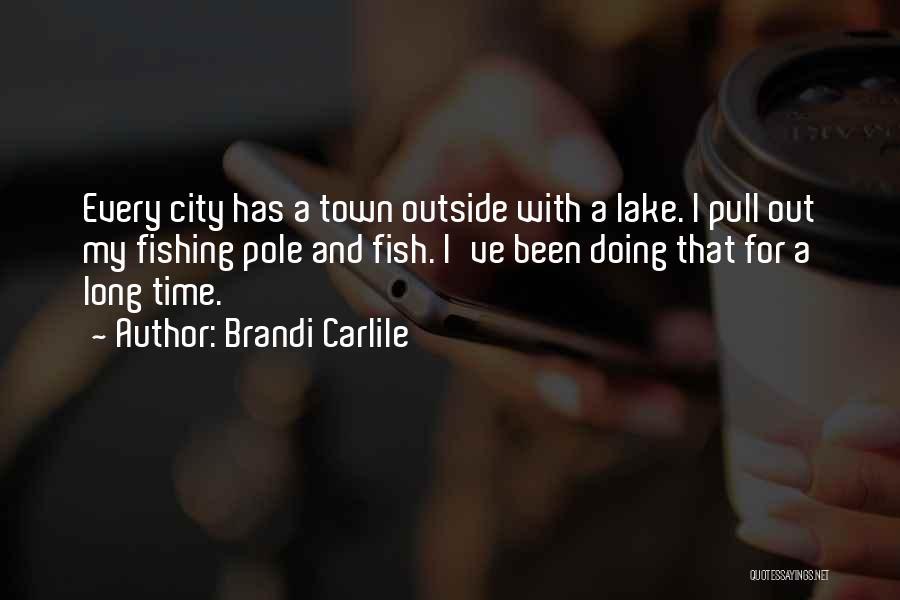 Fishing Pole Quotes By Brandi Carlile