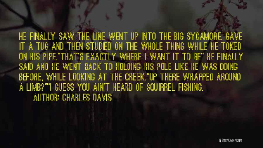 Fishing Pole Quotes By Charles Davis