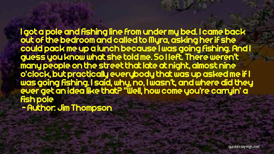 Fishing Pole Quotes By Jim Thompson