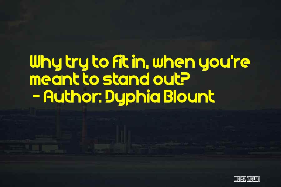 Fit In Stand Out Quotes By Dyphia Blount