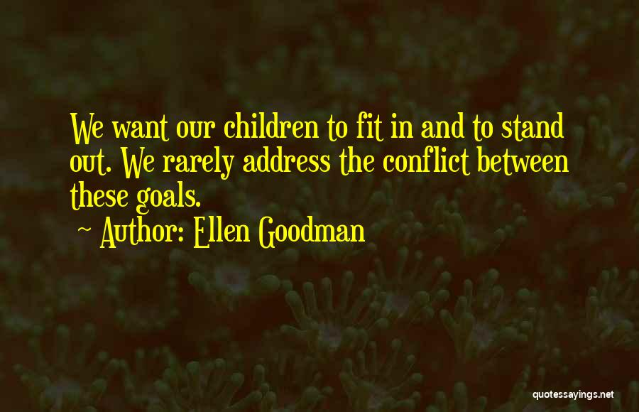 Fit In Stand Out Quotes By Ellen Goodman