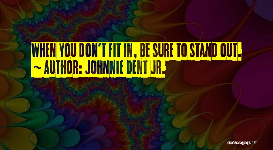 Fit In Stand Out Quotes By Johnnie Dent Jr.