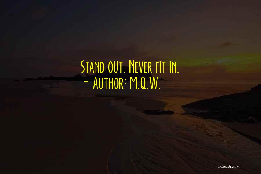 Fit In Stand Out Quotes By M.Q.W.