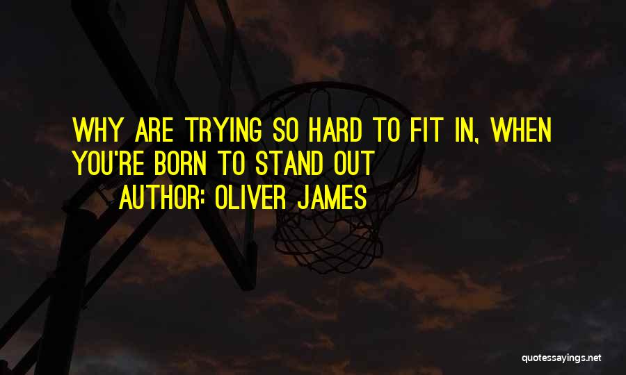 Fit In Stand Out Quotes By Oliver James