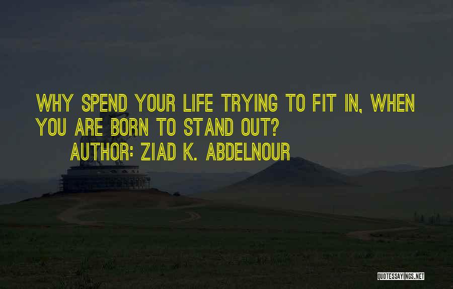Fit In Stand Out Quotes By Ziad K. Abdelnour