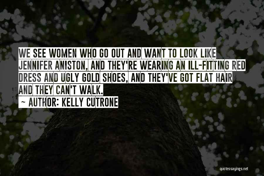 Fitting In Shoes Quotes By Kelly Cutrone