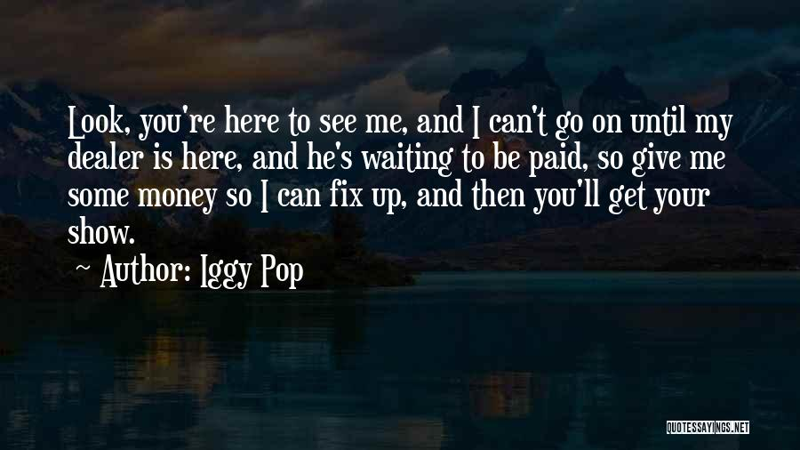 Fix You Quotes By Iggy Pop
