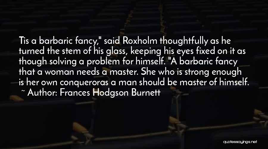Fixed Problem Quotes By Frances Hodgson Burnett