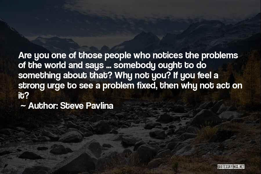 Fixed Problem Quotes By Steve Pavlina
