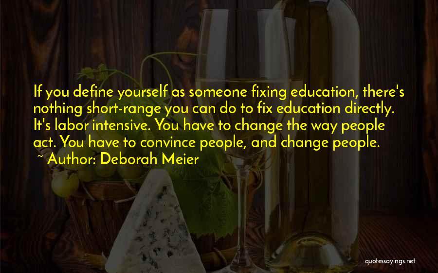 Fixing Someone Quotes By Deborah Meier